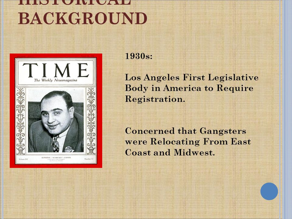 HISTORICAL BACKGROUND 1930s: Los Angeles First Legislative Body in America to Require Registration.