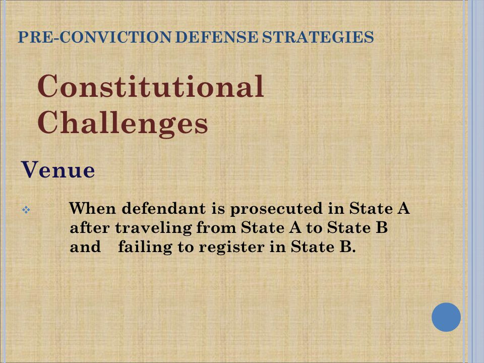 Constitutional Challenges Venue  When defendant is prosecuted in State A after traveling from State A to State B and failing to register in State B.
