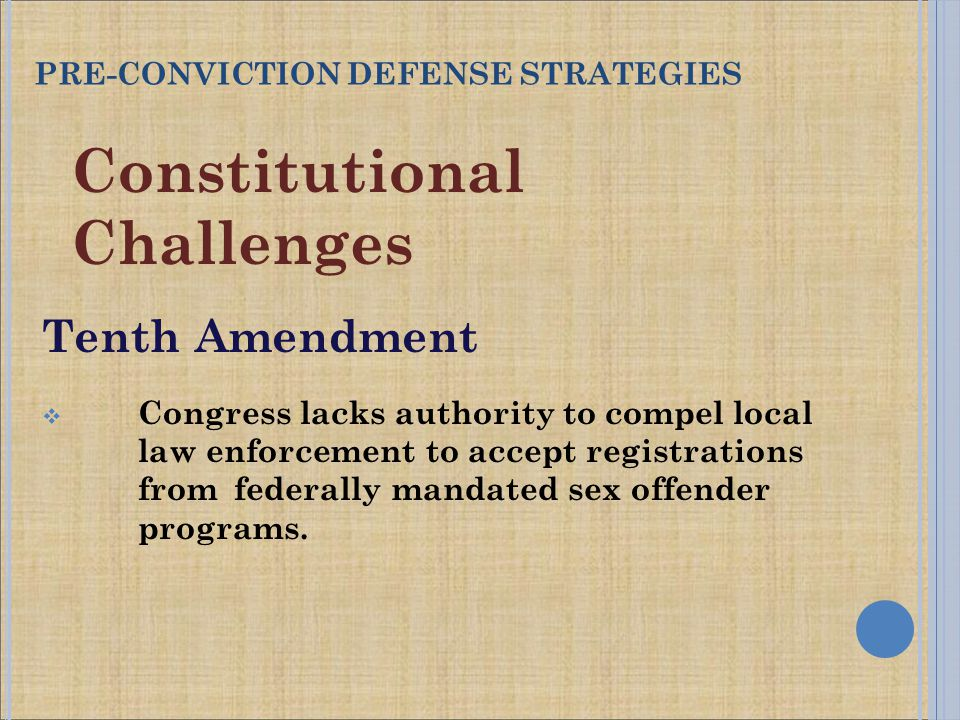 Constitutional Challenges Tenth Amendment  Congress lacks authority to compel local law enforcement to accept registrations from federally mandated sex offender programs.
