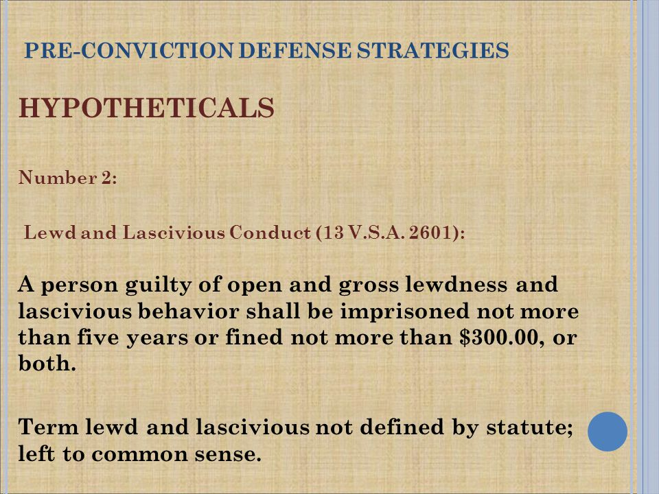 HYPOTHETICALS Number 2: Lewd and Lascivious Conduct (13 V.S.A.