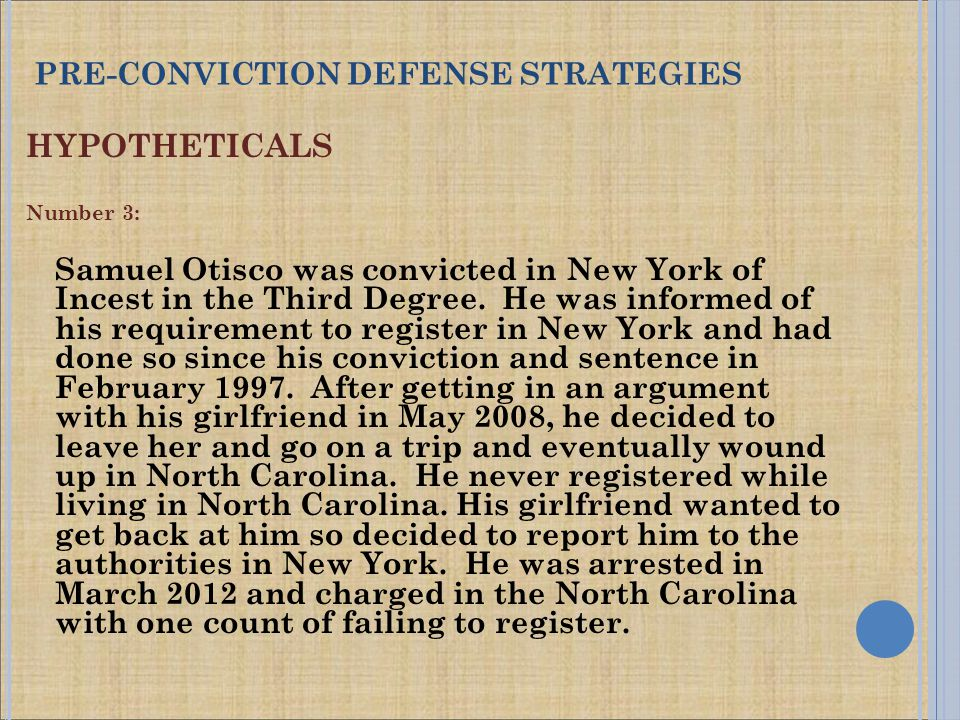 HYPOTHETICALS Number 3: Samuel Otisco was convicted in New York of Incest in the Third Degree. He was informed of his requirement to register in New Y