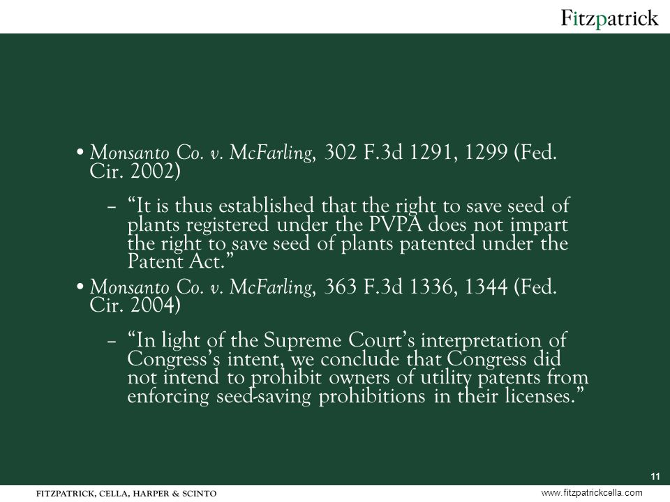 "11 www.fitzpatrickcella.com Monsanto Co. v. McFarling, 302 F.3d 1291, 1299 (Fed. Cir. 2002) –""It is thus established that the right to save seed of pl"