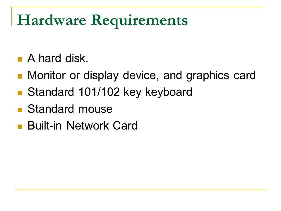 Hardware Requirements A hard disk.