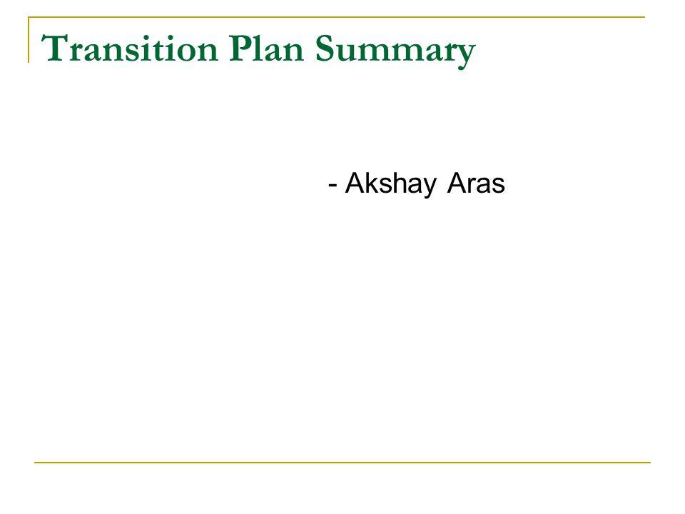 Transition Plan Summary - Akshay Aras