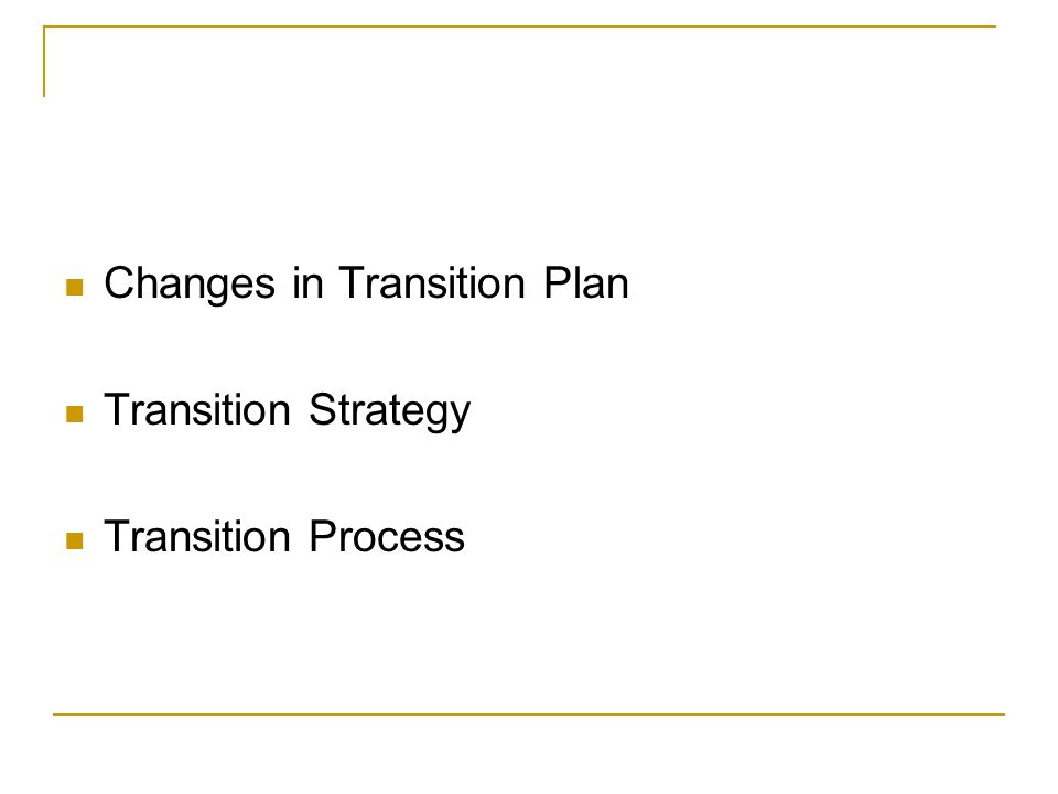 Changes in Transition Plan Transition Strategy Transition Process