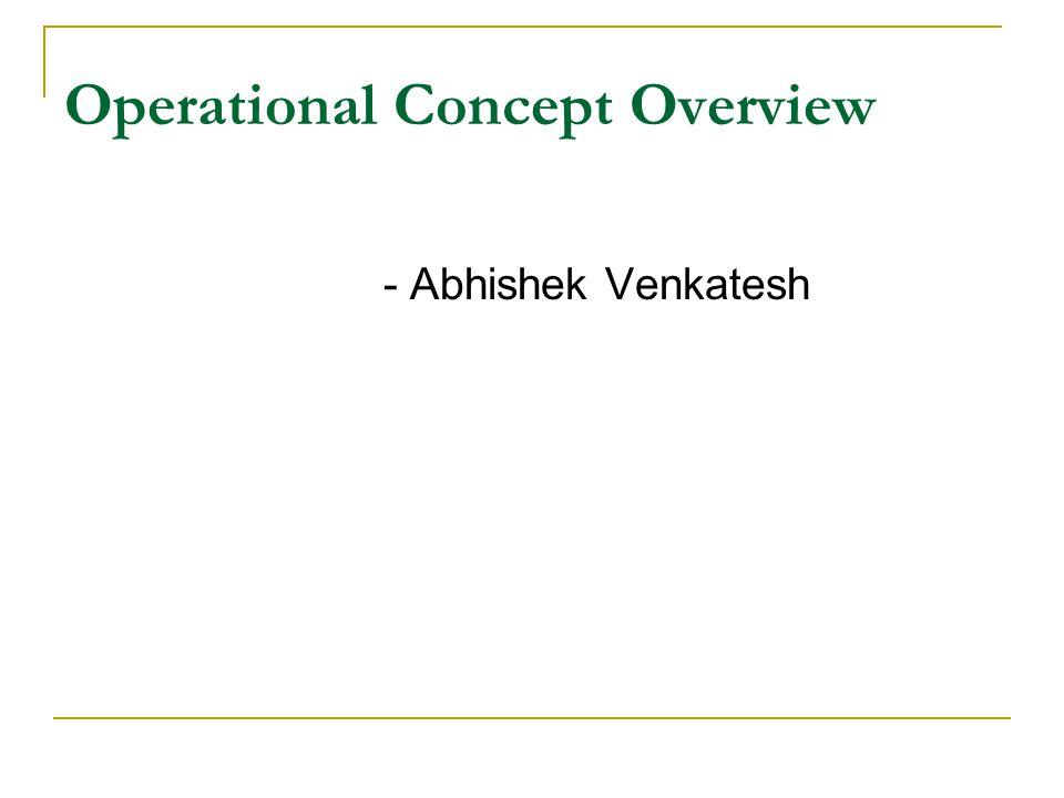 Operational Concept Overview - Abhishek Venkatesh