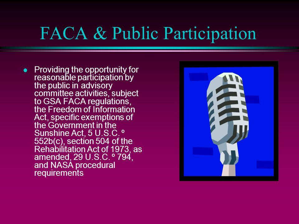 FACA & Public Participation Providing the opportunity for reasonable participation by the public in advisory committee activities, subject to GSA FACA