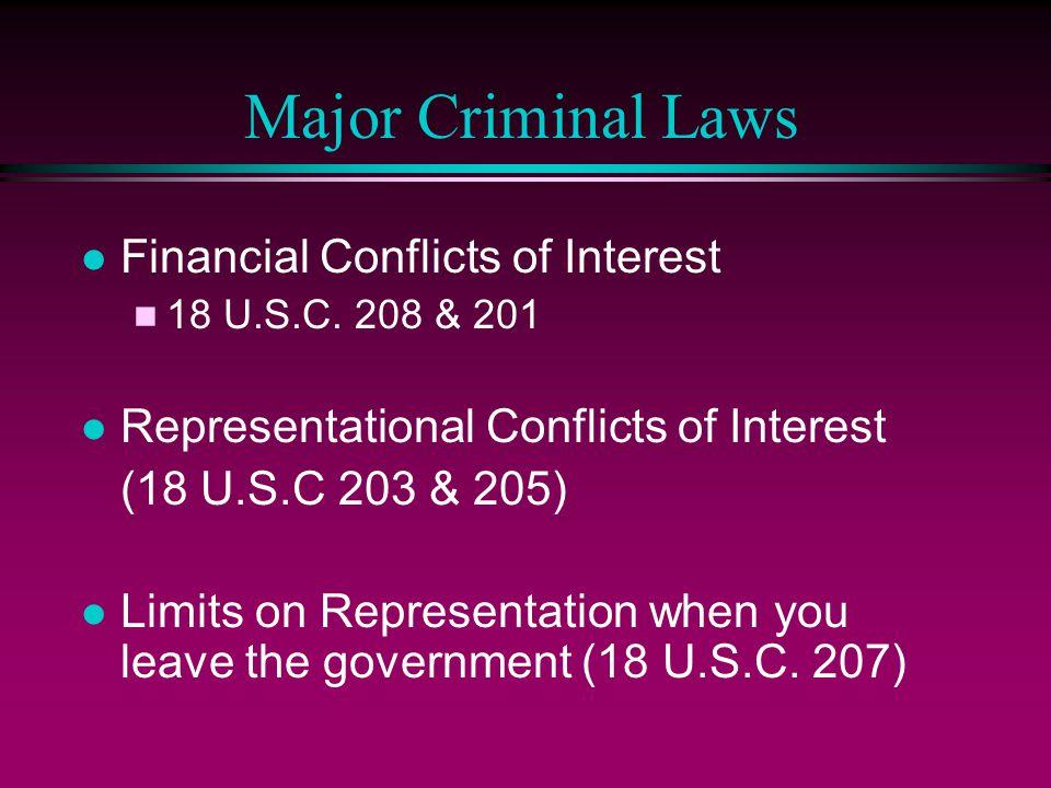 Major Criminal Laws Financial Conflicts of Interest 18 U.S.C. 208 & 201 Representational Conflicts of Interest (18 U.S.C 203 & 205) Limits on Represen