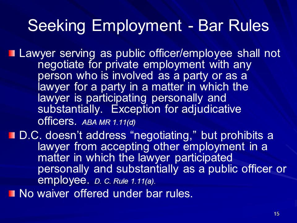 Seeking Employment - Bar Rules Lawyer serving as public officer/employee shall not negotiate for private employment with any person who is involved as a party or as a lawyer for a party in a matter in which the lawyer is participating personally and substantially.