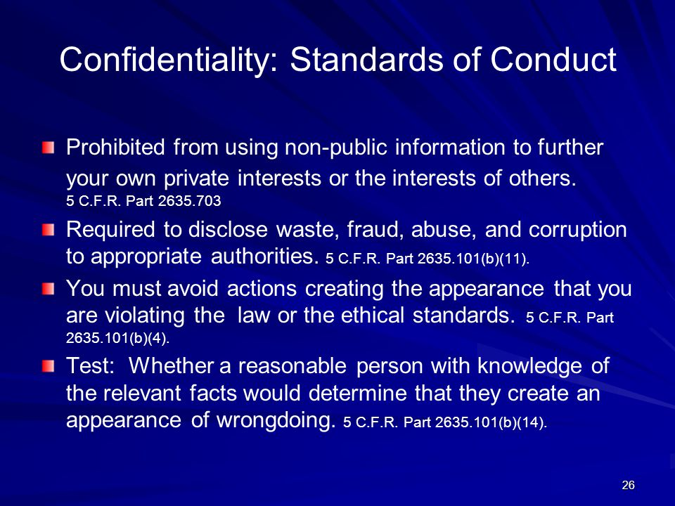 Confidentiality: Standards of Conduct Prohibited from using non-public information to further your own private interests or the interests of others.