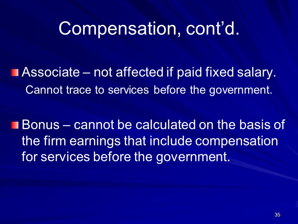 Compensation, cont'd. Associate – not affected if paid fixed salary.
