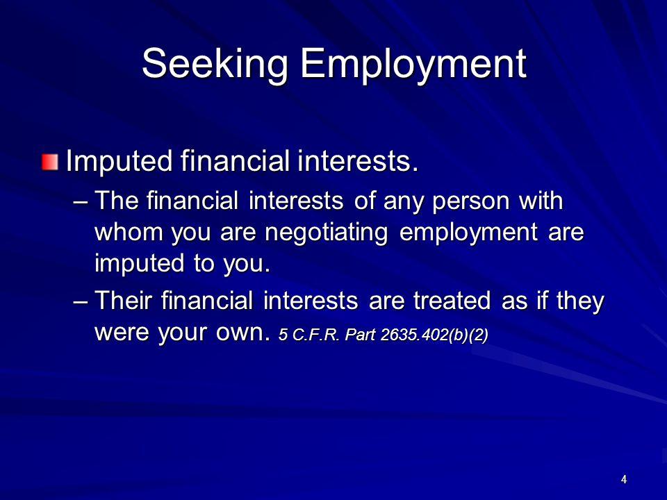 Seeking Employment Imputed financial interests.