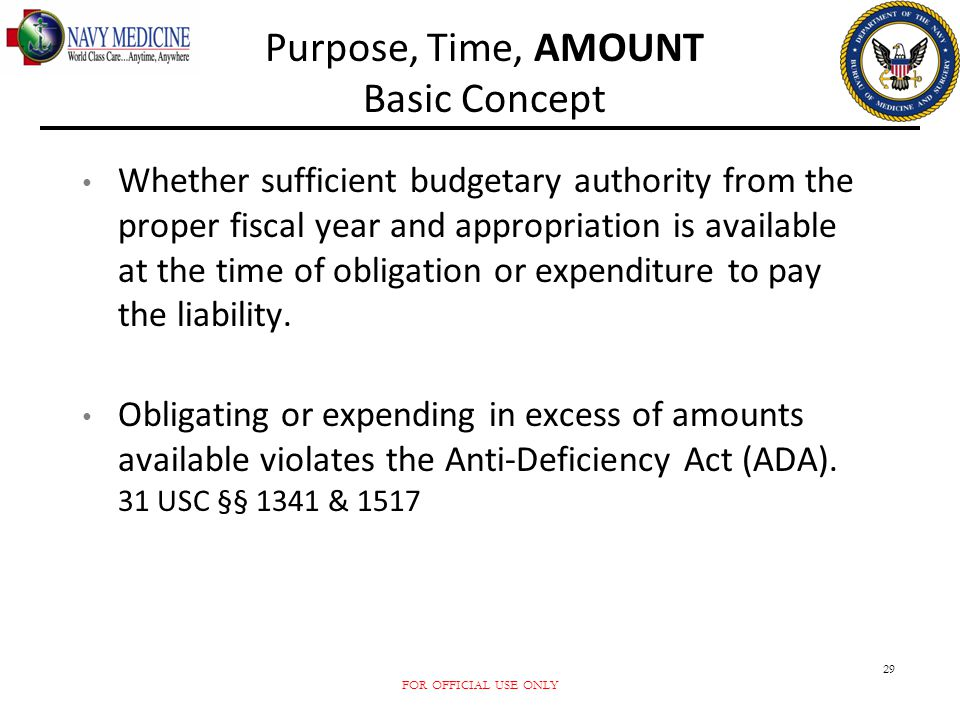 FOR OFFICIAL USE ONLY 29 Purpose, Time, AMOUNT Basic Concept Whether sufficient budgetary authority from the proper fiscal year and appropriation is a