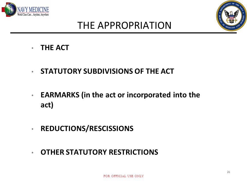 FOR OFFICIAL USE ONLY 31 THE APPROPRIATION THE ACT STATUTORY SUBDIVISIONS OF THE ACT EARMARKS (in the act or incorporated into the act) REDUCTIONS/RES