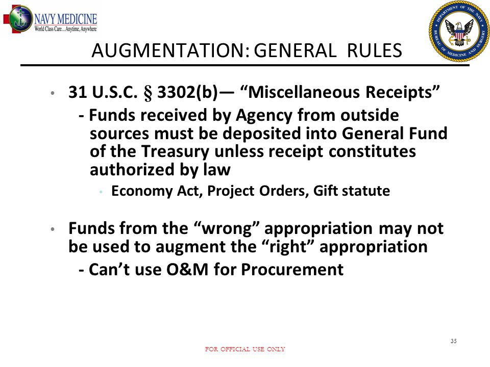 """FOR OFFICIAL USE ONLY 35 AUGMENTATION: GENERAL RULES 31 U.S.C. § 3302(b)— """"Miscellaneous Receipts"""" - Funds received by Agency from outside sources mus"""