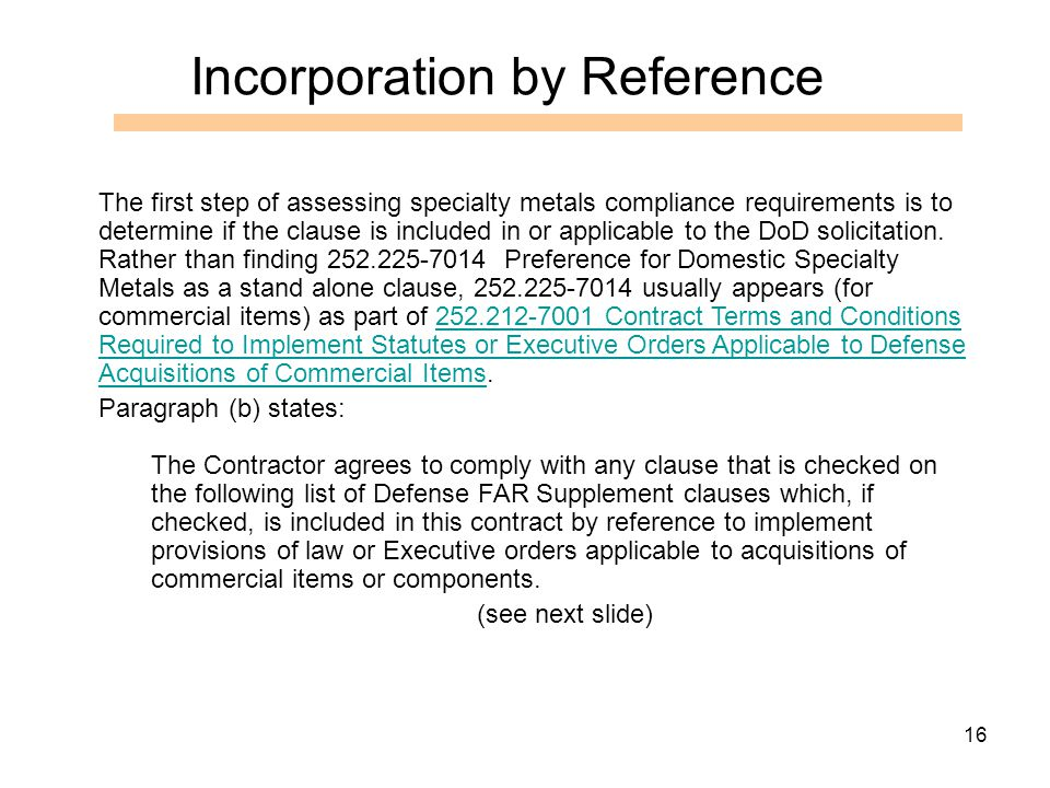 16 Incorporation by Reference The first step of assessing specialty metals compliance requirements is to determine if the clause is included in or applicable to the DoD solicitation.