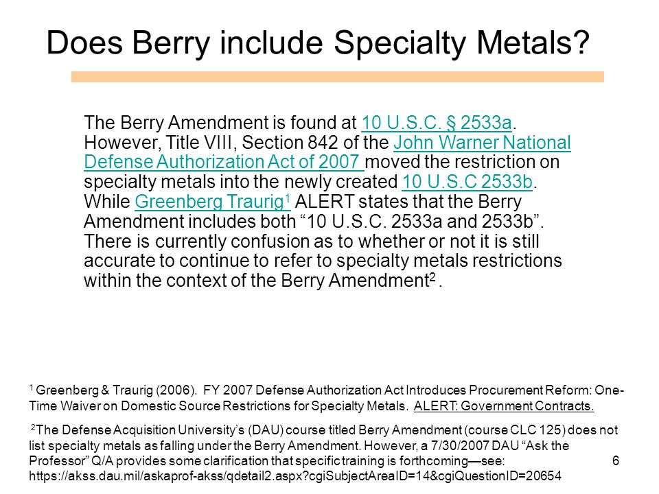 6 Does Berry include Specialty Metals? 1 Greenberg & Traurig (2006). FY 2007 Defense Authorization Act Introduces Procurement Reform: One- Time Waiver