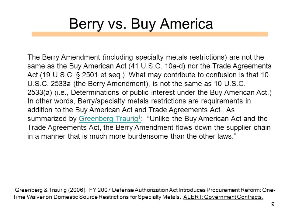 9 Berry vs. Buy America 1 Greenberg & Traurig (2006). FY 2007 Defense Authorization Act Introduces Procurement Reform: One- Time Waiver on Domestic So