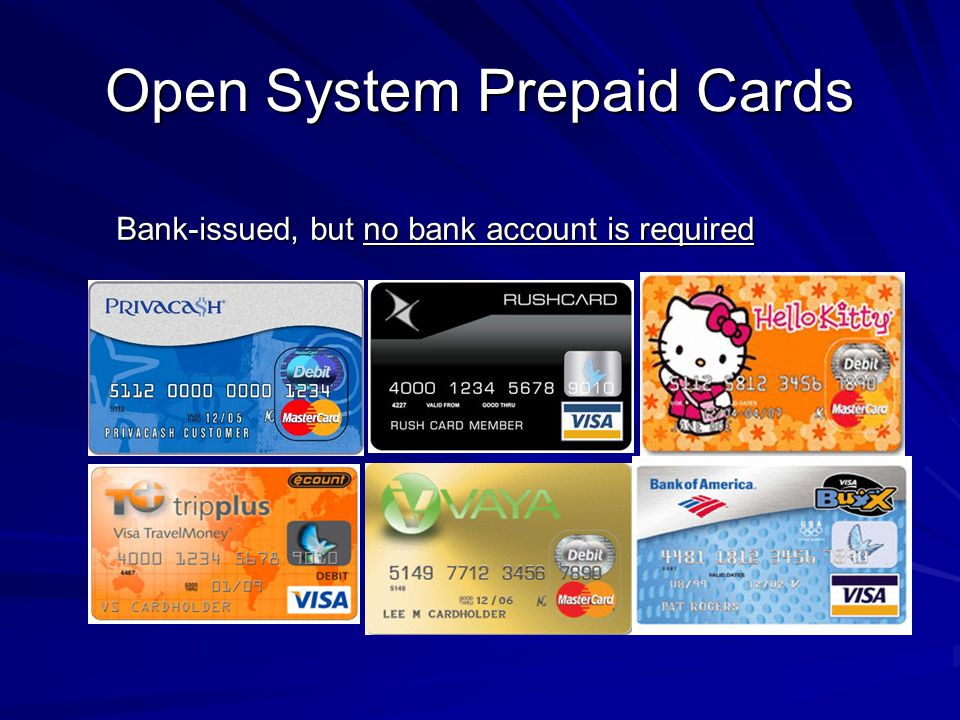 Open System Prepaid Cards Bank-issued, but no bank account is required