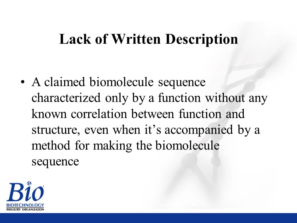 32 Lack of Written Description A claimed biomolecule sequence characterized only by a function without any known correlation between function and structure, even when it's accompanied by a method for making the biomolecule sequence