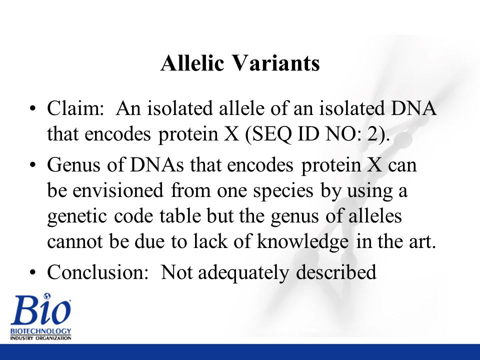 38 Allelic Variants Claim: An isolated allele of an isolated DNA that encodes protein X (SEQ ID NO: 2).