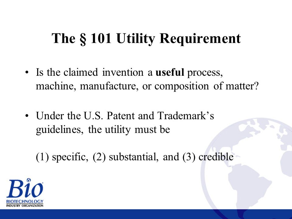8 The § 101 Utility Requirement Is the claimed invention a useful process, machine, manufacture, or composition of matter.