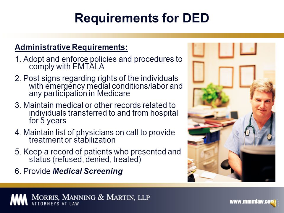 www.mmmlaw.com Compliance review for Dedicated Emergency Department Establish that the Department satisfies the Dedicated Emergency Department tests to determine if EMTALA applies If EMTALA applies, verify that the Dedicated Emergency Department has the completed the following items:
