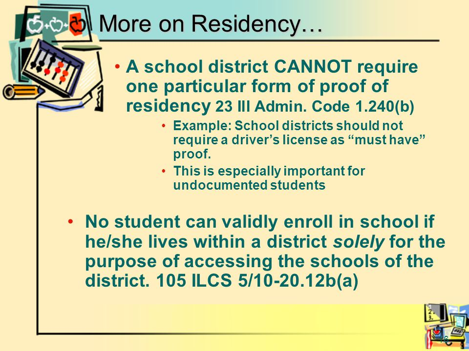 16 More on Residency… A school district CANNOT require one particular form of proof of residency 23 Ill Admin.