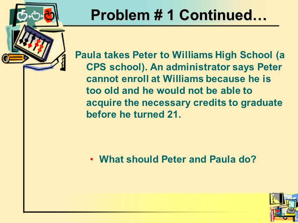 32 Problem # 1 Continued… Paula takes Peter to Williams High School (a CPS school).