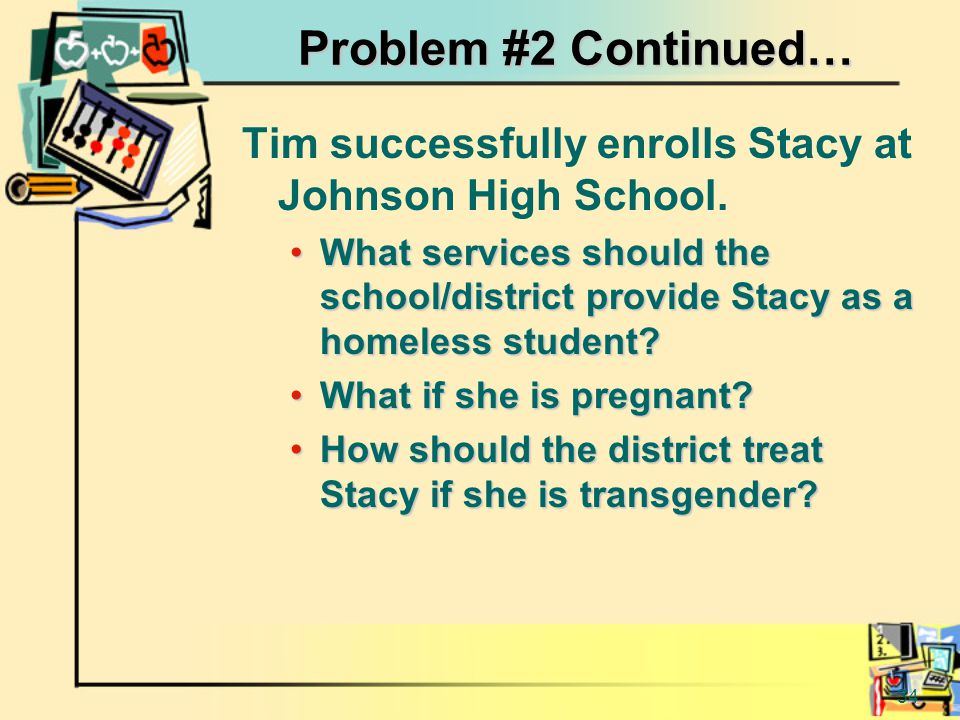 34 Problem #2 Continued… Tim successfully enrolls Stacy at Johnson High School.