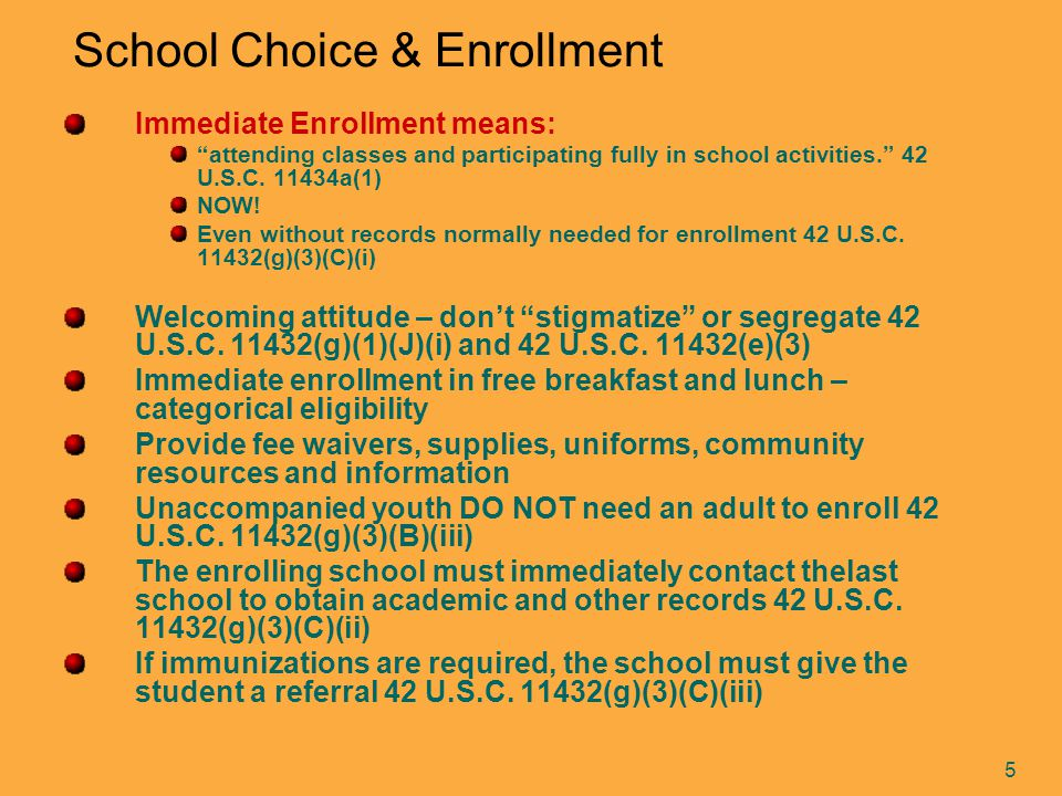 5 School Choice & Enrollment Immediate Enrollment means: attending classes and participating fully in school activities. 42 U.S.C.