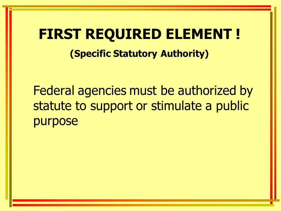 Federal agencies must be authorized by statute to support or stimulate a public purpose FIRST REQUIRED ELEMENT .