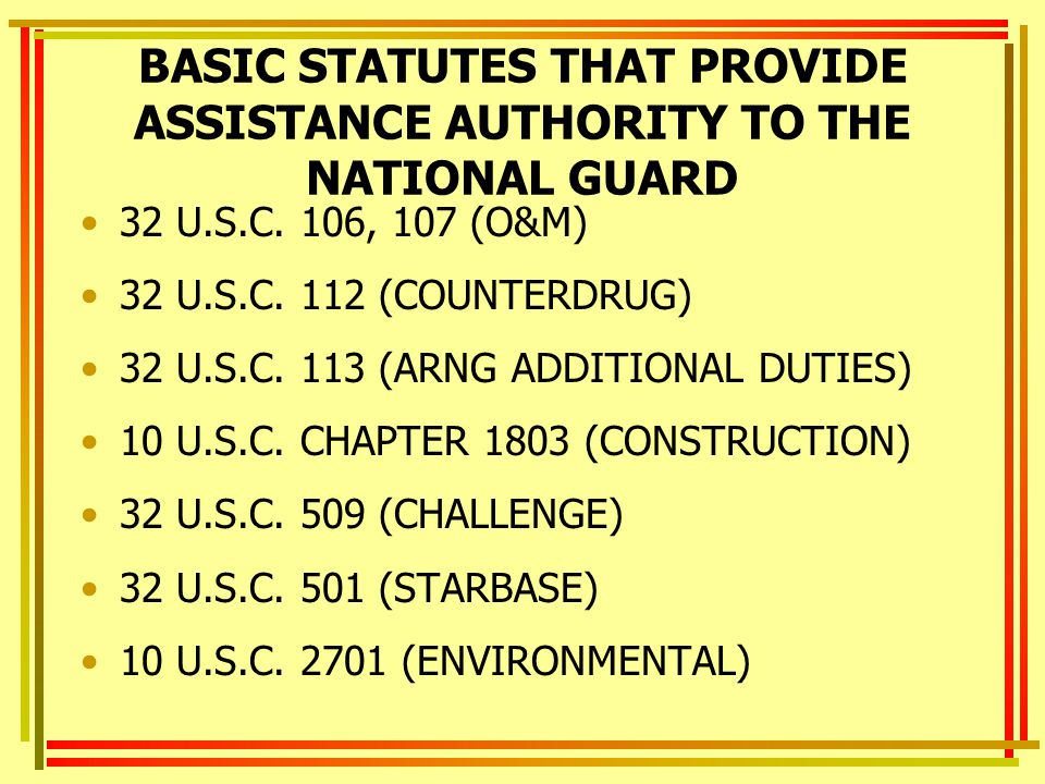 BASIC STATUTES THAT PROVIDE ASSISTANCE AUTHORITY TO THE NATIONAL GUARD 32 U.S.C.