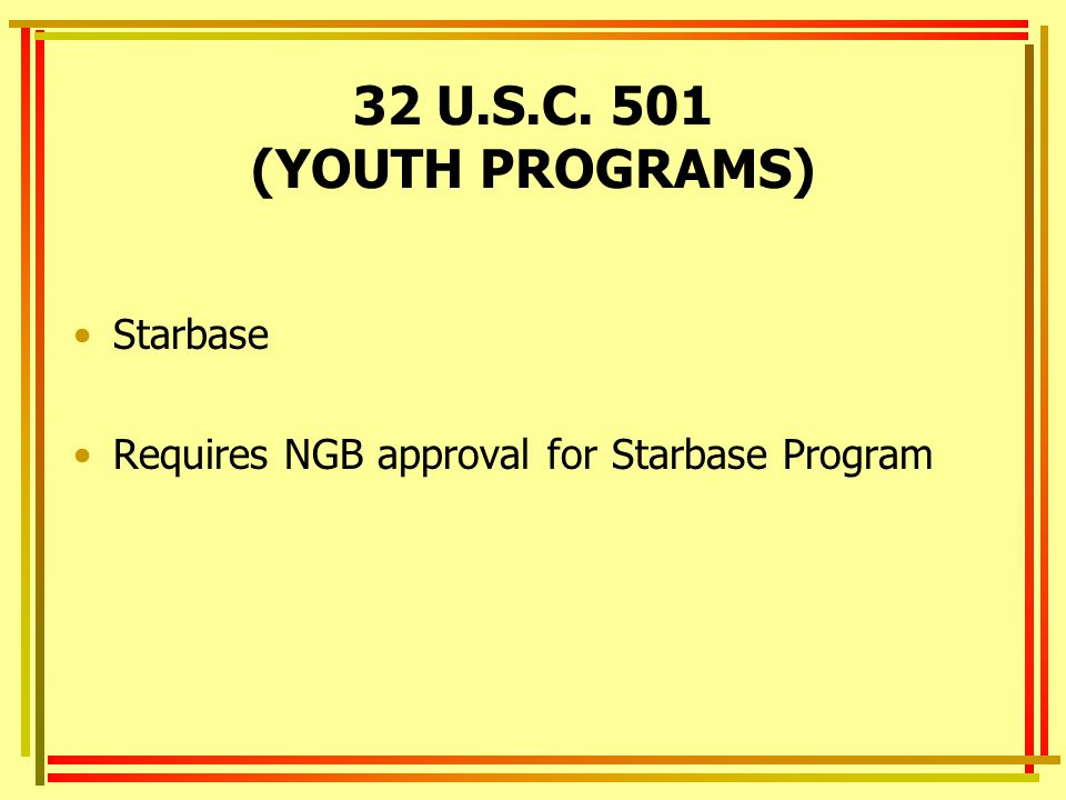 32 U.S.C. 501 (YOUTH PROGRAMS) Starbase Requires NGB approval for Starbase Program