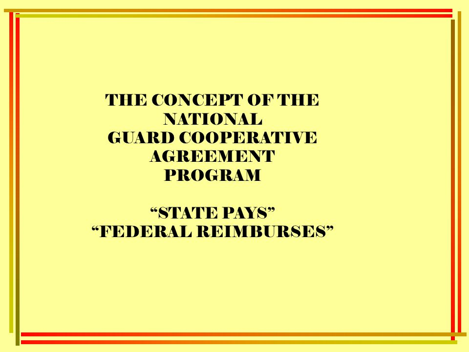 THE CONCEPT OF THE NATIONAL GUARD COOPERATIVE AGREEMENT PROGRAM STATE PAYS FEDERAL REIMBURSES
