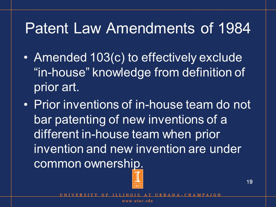 19 Amended 103(c) to effectively exclude in-house knowledge from definition of prior art.