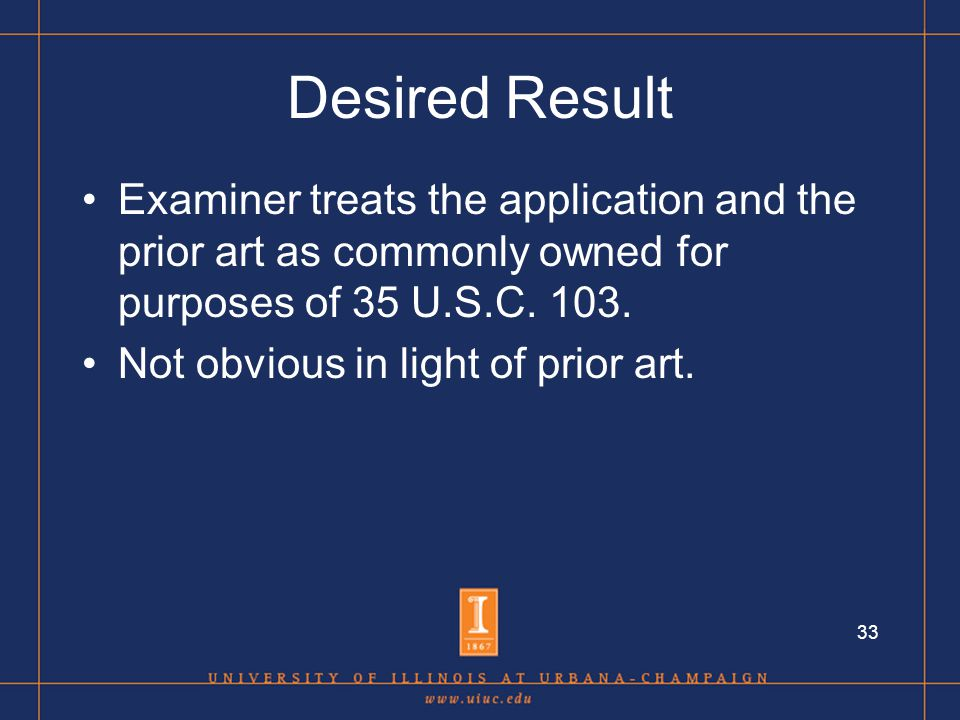 33 Desired Result Examiner treats the application and the prior art as commonly owned for purposes of 35 U.S.C.