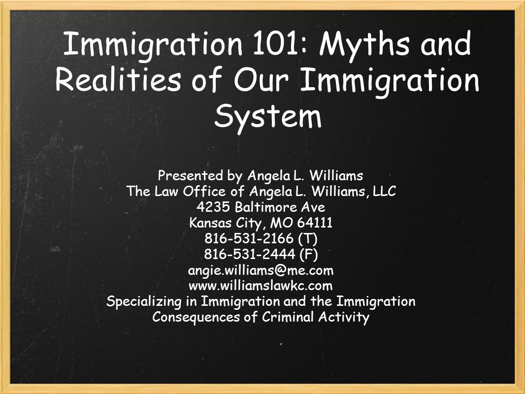 Immigration 101: Myths and Realities of Our Immigration System Presented by Angela L.