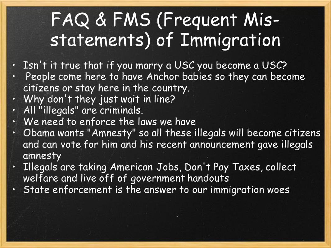 FAQ & FMS (Frequent Mis- statements) of Immigration Isn t it true that if you marry a USC you become a USC.