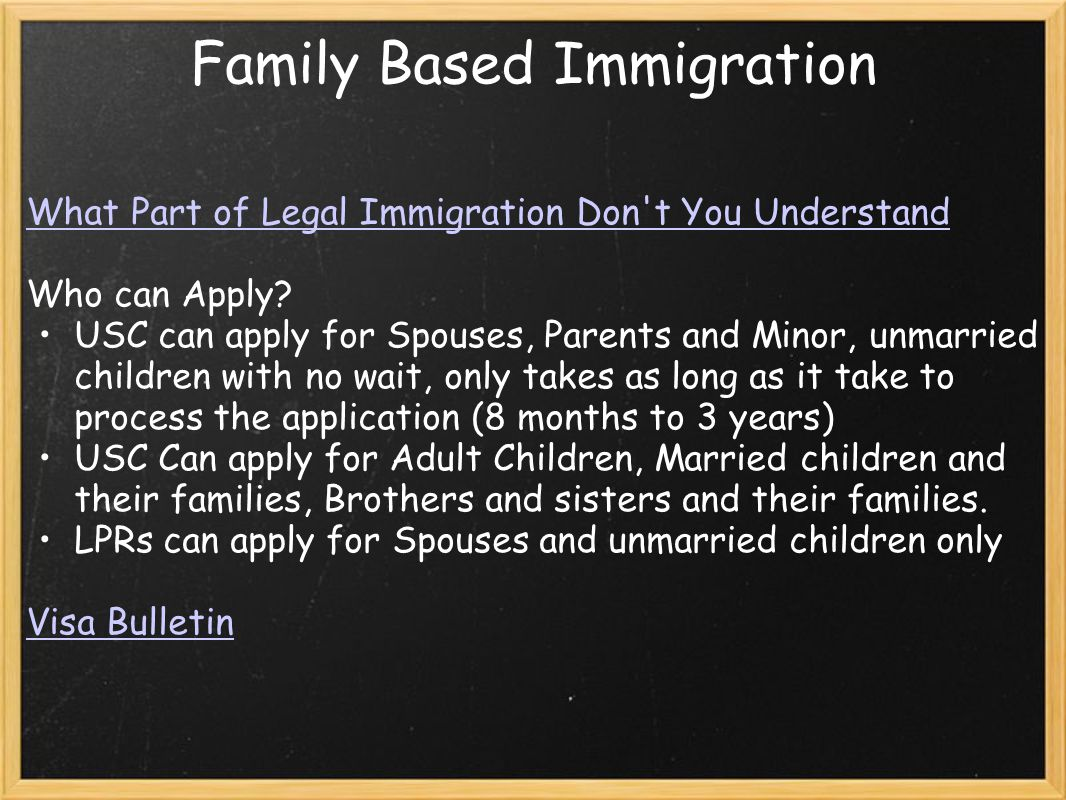 Family Based Immigration What Part of Legal Immigration Don't You Understand Who can Apply? USC can apply for Spouses, Parents and Minor, unmarried ch