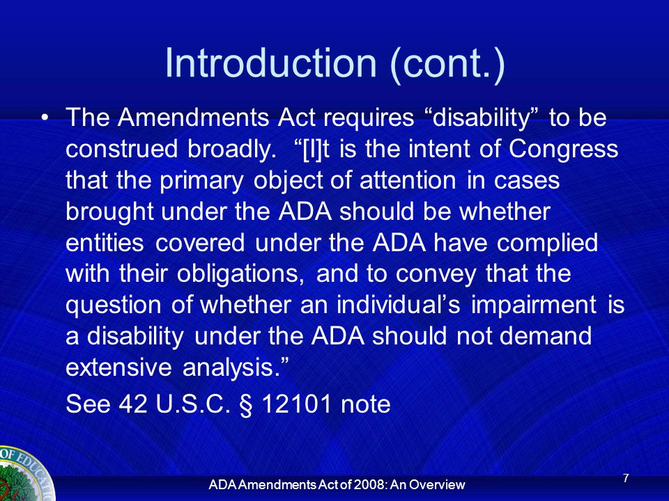 ADA Amendments Act of 2008: An Overview Introduction (cont.) This presentation will: Provide background on the new law.