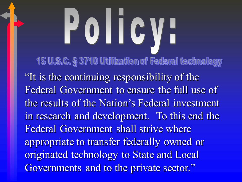 Technology Innovation (Cont.) ßMalcolm Baldridge National Quality Improvement Act of 1987 ßExecutive Orders 12591 and 12618 of 1987 ßFacilitating Access to Science and Technology ßOther Acts Expanding What Can Be Done: ßDefense Authorization Acts ßNational Competitiveness Technology Transfer Act ßDepartment of Commerce Funding Acts
