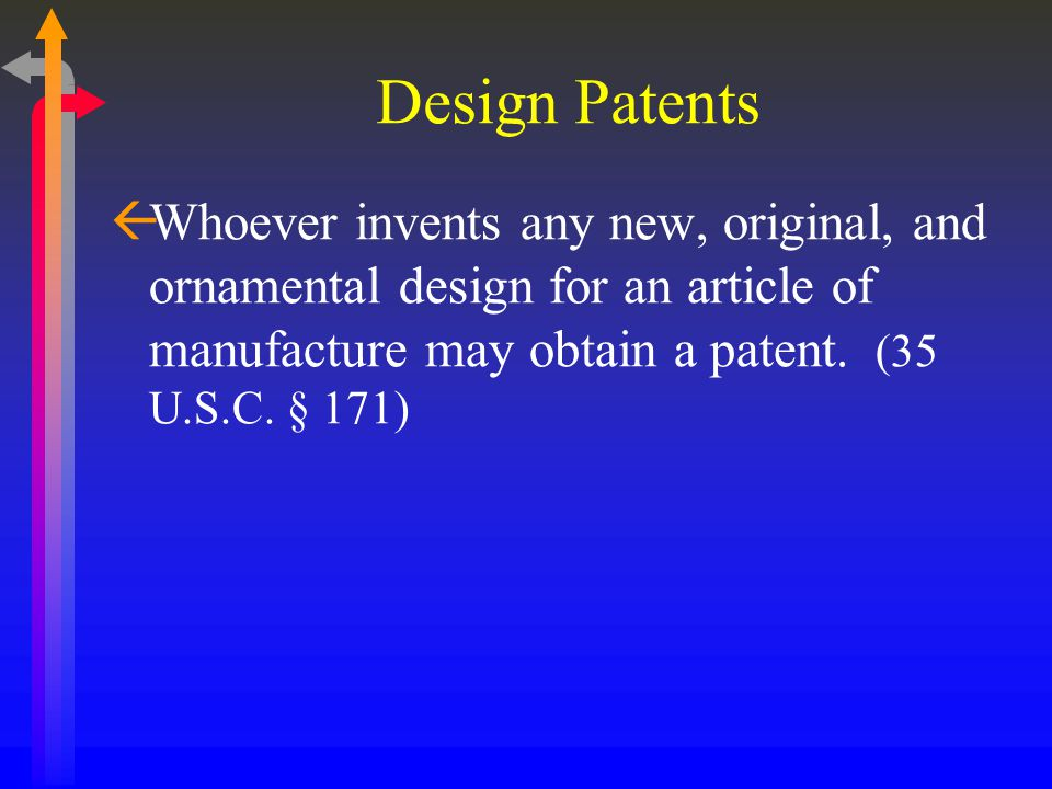 Design Patents ßWhoever invents any new, original, and ornamental design for an article of manufacture may obtain a patent.