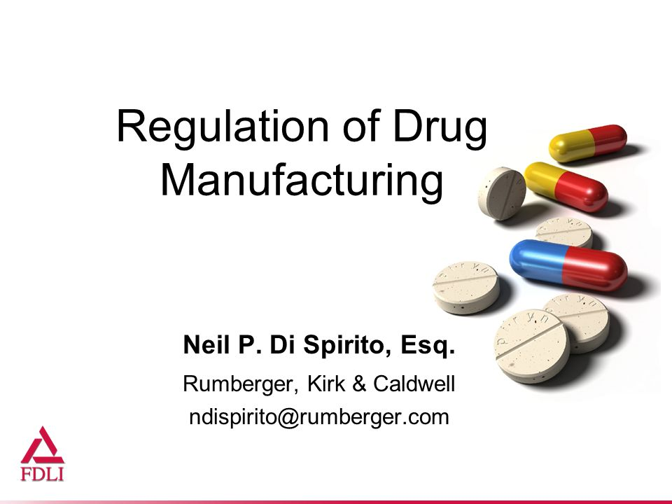 Regulation of Drug Manufacturing Neil P. Di Spirito, Esq.