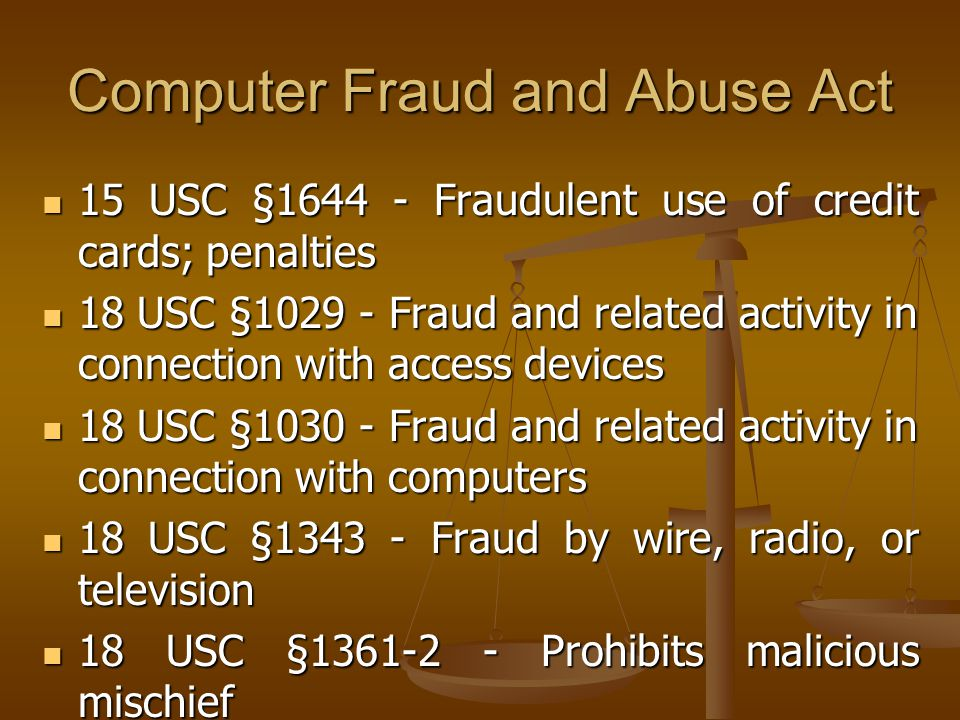 15 USC §1644 - Fraudulent use of credit cards; penalties 15 USC §1644 - Fraudulent use of credit cards; penalties 18 USC §1029 - Fraud and related activity in connection with access devices 18 USC §1029 - Fraud and related activity in connection with access devices 18 USC §1030 - Fraud and related activity in connection with computers 18 USC §1030 - Fraud and related activity in connection with computers 18 USC §1343 - Fraud by wire, radio, or television 18 USC §1343 - Fraud by wire, radio, or television 18 USC §1361-2 - Prohibits malicious mischief 18 USC §1361-2 - Prohibits malicious mischief