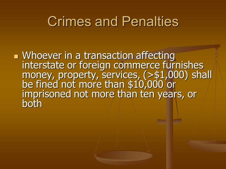 Crimes and Penalties Whoever in a transaction affecting interstate or foreign commerce furnishes money, property, services, (>$1,000) shall be fined n