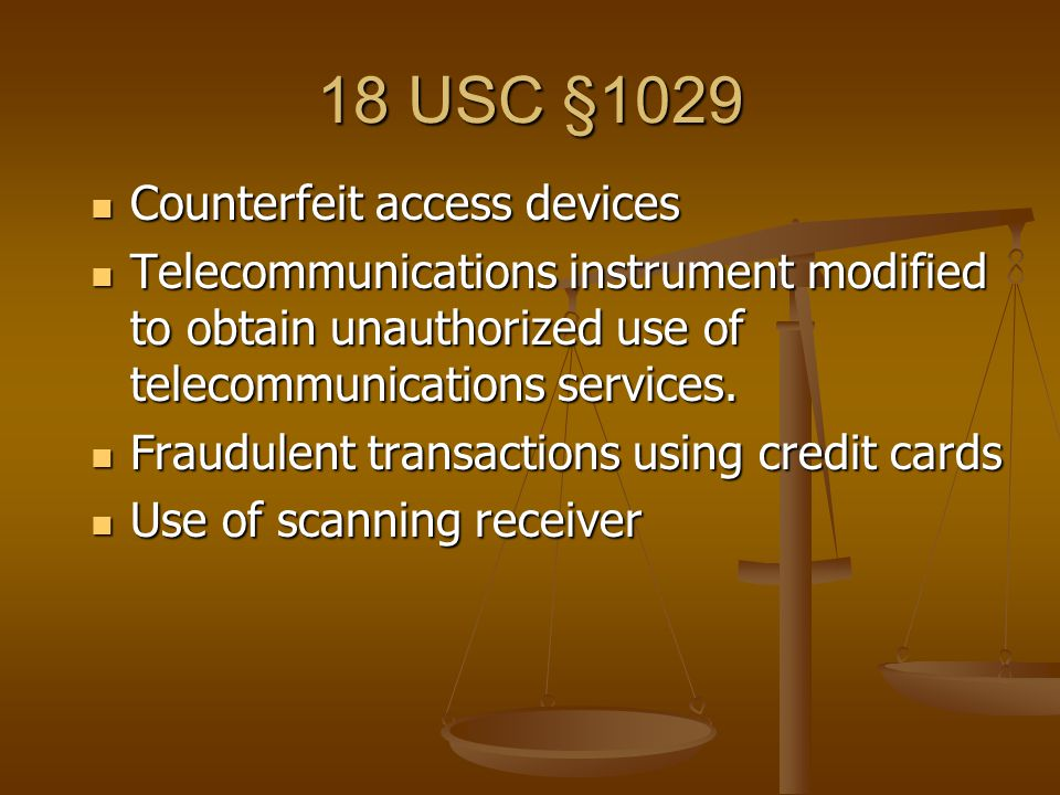 18 USC §1029 Counterfeit access devices Counterfeit access devices Telecommunications instrument modified to obtain unauthorized use of telecommunications services.
