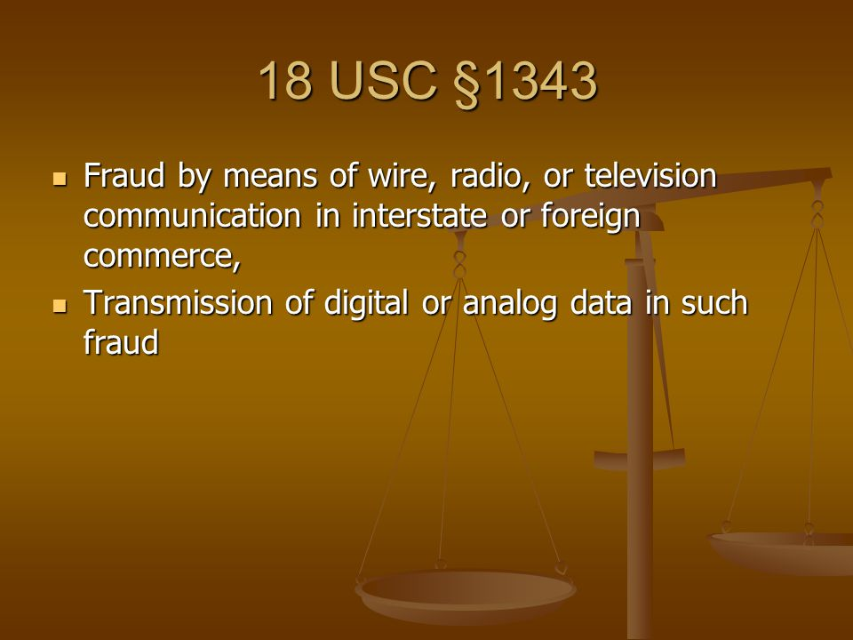 18 USC §1343 Fraud by means of wire, radio, or television communication in interstate or foreign commerce, Fraud by means of wire, radio, or television communication in interstate or foreign commerce, Transmission of digital or analog data in such fraud Transmission of digital or analog data in such fraud