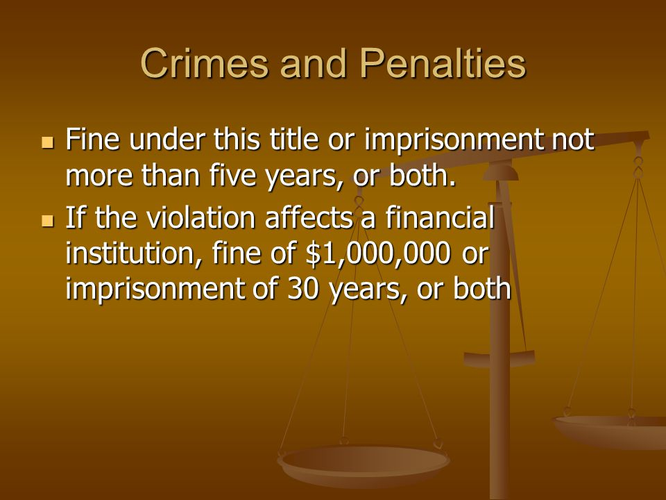 Crimes and Penalties Fine under this title or imprisonment not more than five years, or both.