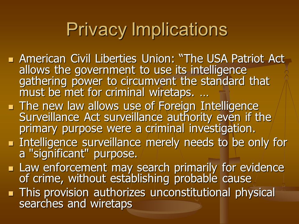 "Privacy Implications American Civil Liberties Union: ""The USA Patriot Act allows the government to use its intelligence gathering power to circumvent"